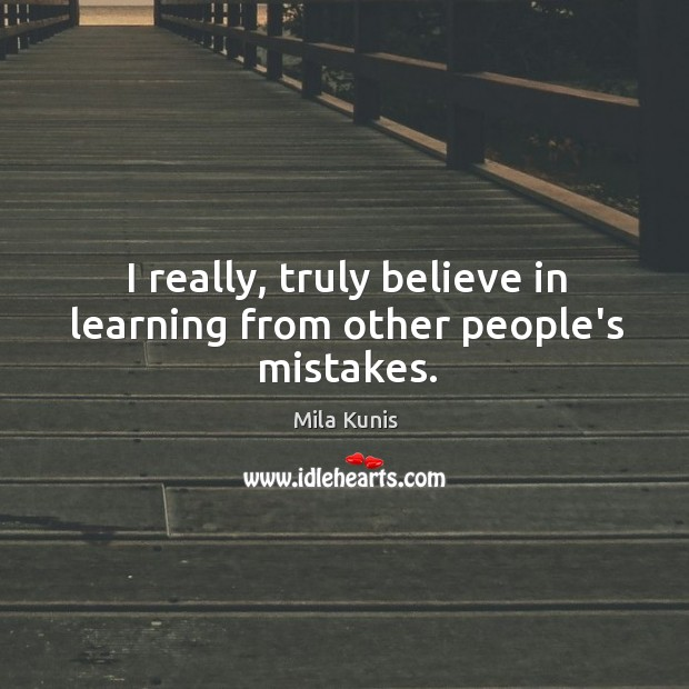 I really, truly believe in learning from other people's mistakes. Image