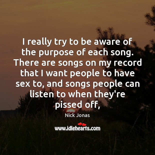 I really try to be aware of the purpose of each song. Image