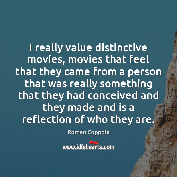 I really value distinctive movies, movies that feel that they came from Roman Coppola Picture Quote