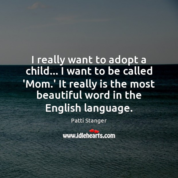 I really want to adopt a child… I want to be called Patti Stanger Picture Quote