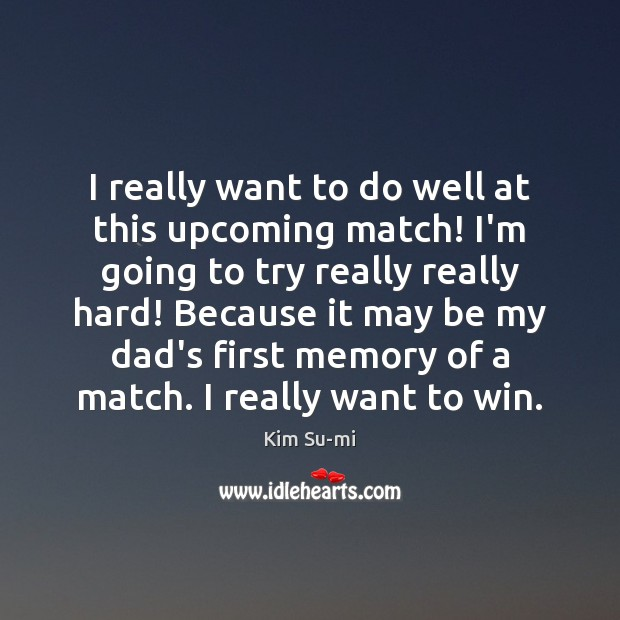 I really want to do well at this upcoming match! I'm going Image