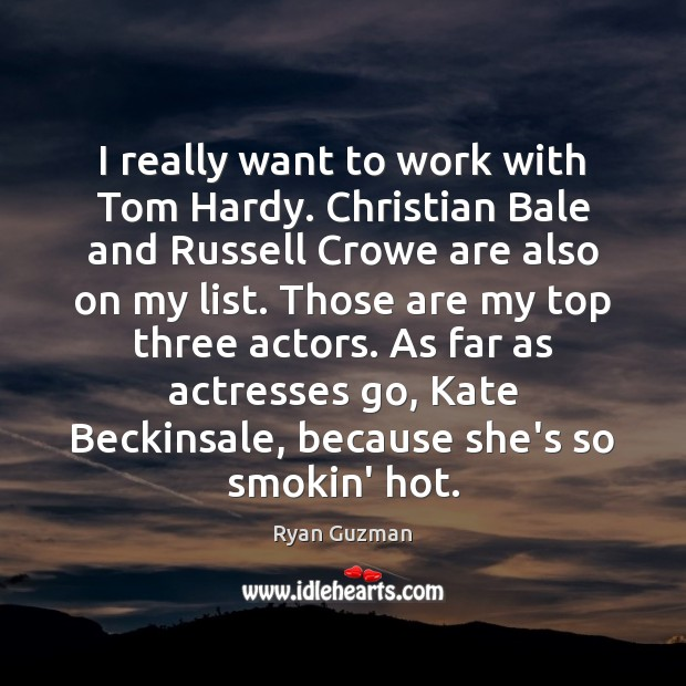 Ryan Guzman Picture Quote image saying: I really want to work with Tom Hardy. Christian Bale and Russell