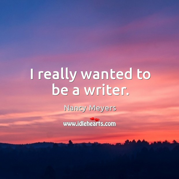 I really wanted to be a writer. Image