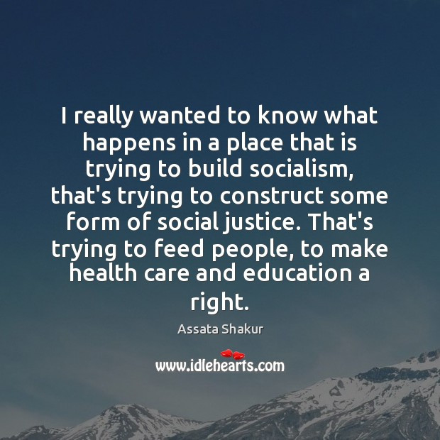I really wanted to know what happens in a place that is Assata Shakur Picture Quote