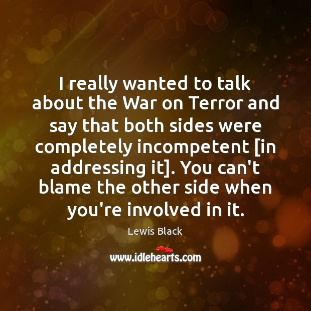 I really wanted to talk about the War on Terror and say Image