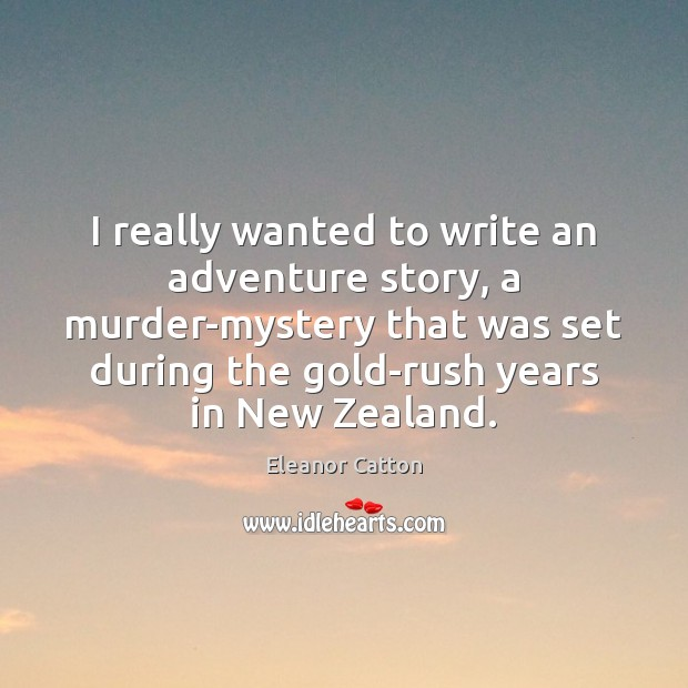 I really wanted to write an adventure story, a murder-mystery that was Image