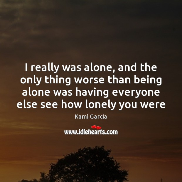 I really was alone, and the only thing worse than being alone Image
