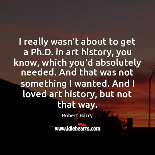 Image, I really wasn't about to get a Ph.D. in art history,