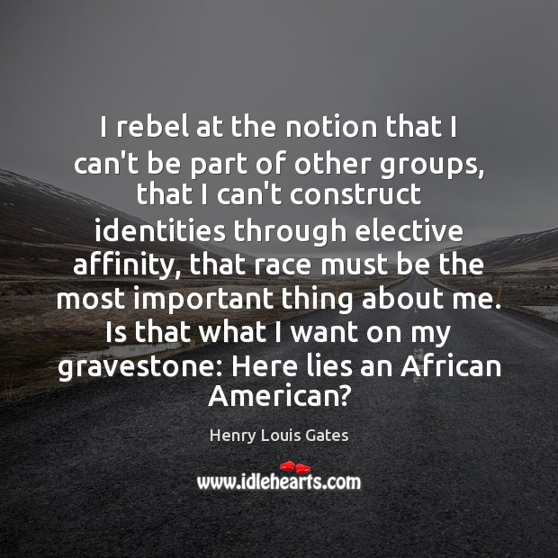 I rebel at the notion that I can't be part of other Henry Louis Gates Picture Quote