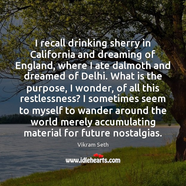 I recall drinking sherry in California and dreaming of England, where I Image