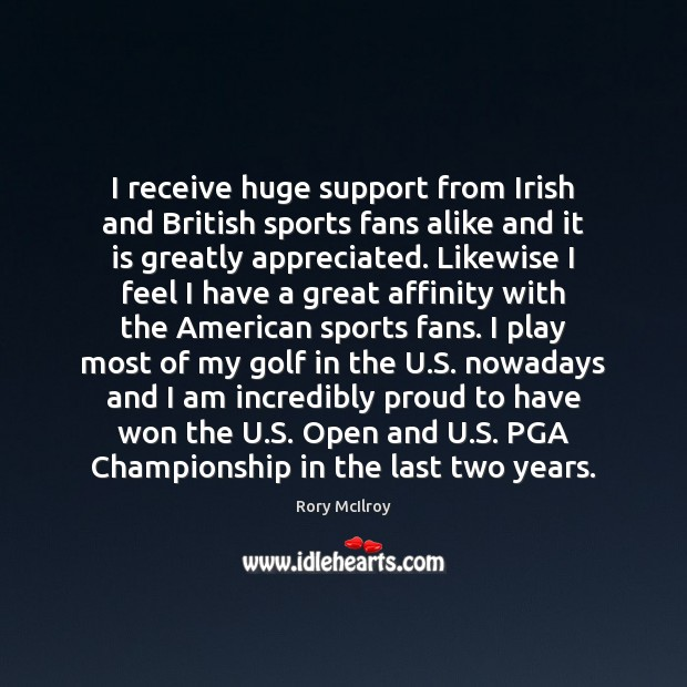 I receive huge support from Irish and British sports fans alike and Image