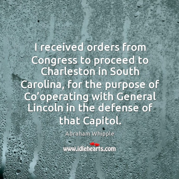 Image, I received orders from congress to proceed to charleston in south carolina, for the