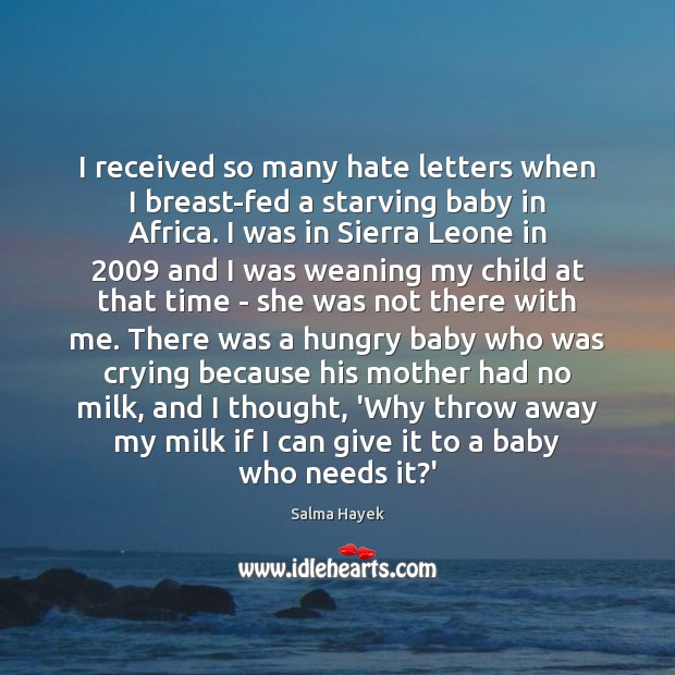 I received so many hate letters when I breast-fed a starving baby Salma Hayek Picture Quote