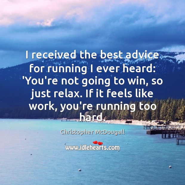 Image, I received the best advice for running I ever heard: 'You're not