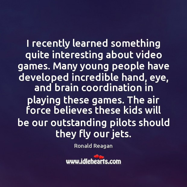 I recently learned something quite interesting about video games. Many young people Image