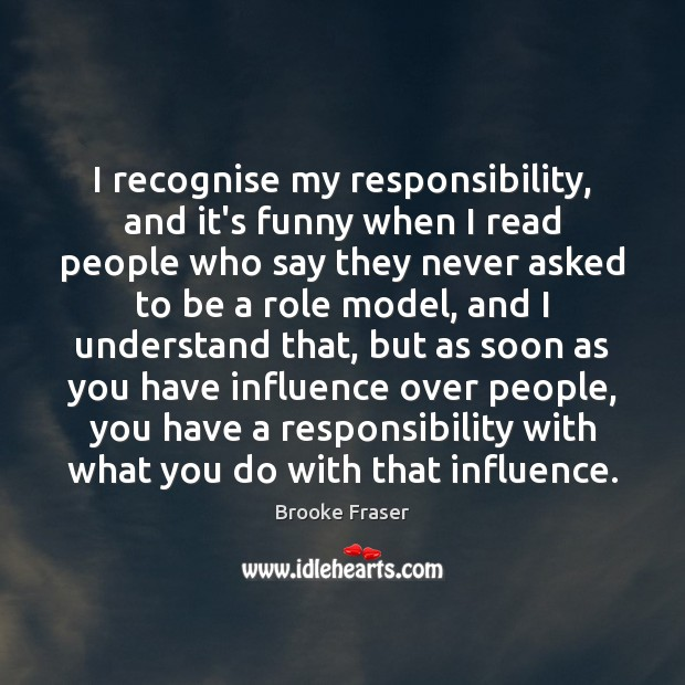 Image, I recognise my responsibility, and it's funny when I read people who