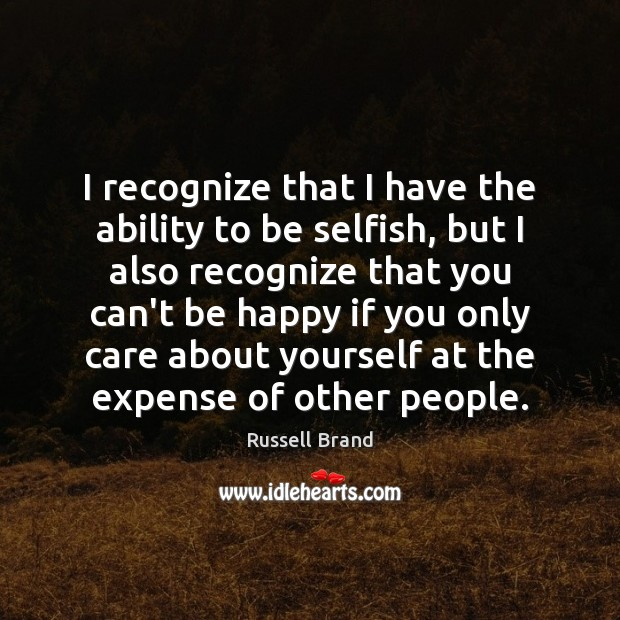 Image, I recognize that I have the ability to be selfish, but I
