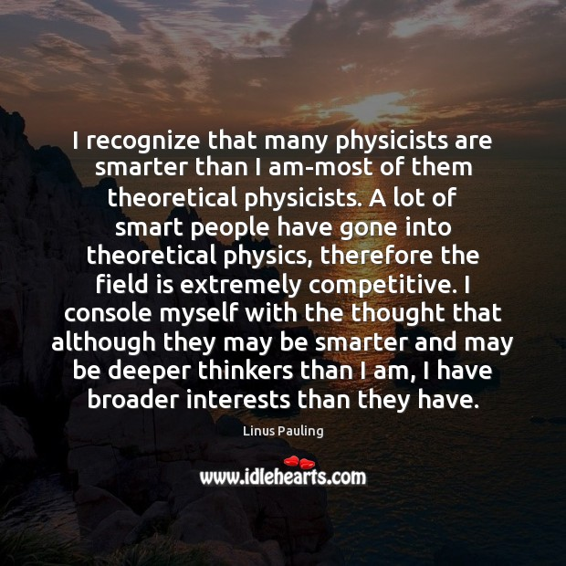 Image, I recognize that many physicists are smarter than I am-most of them