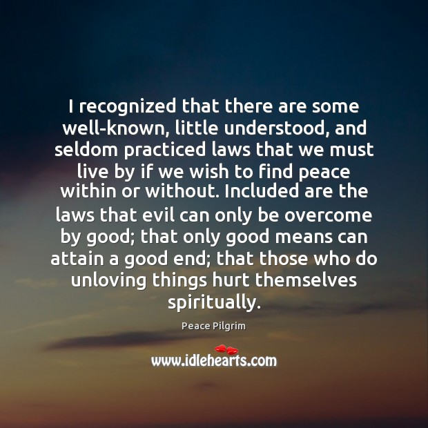 I recognized that there are some well-known, little understood, and seldom practiced Peace Pilgrim Picture Quote