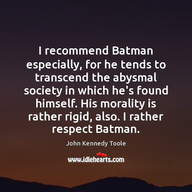 Image, I recommend Batman especially, for he tends to transcend the abysmal society