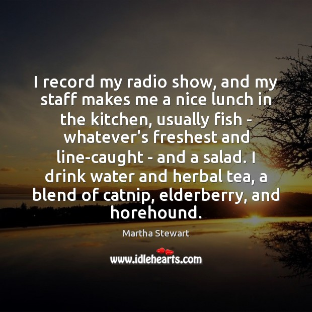 Martha Stewart Picture Quote image saying: I record my radio show, and my staff makes me a nice