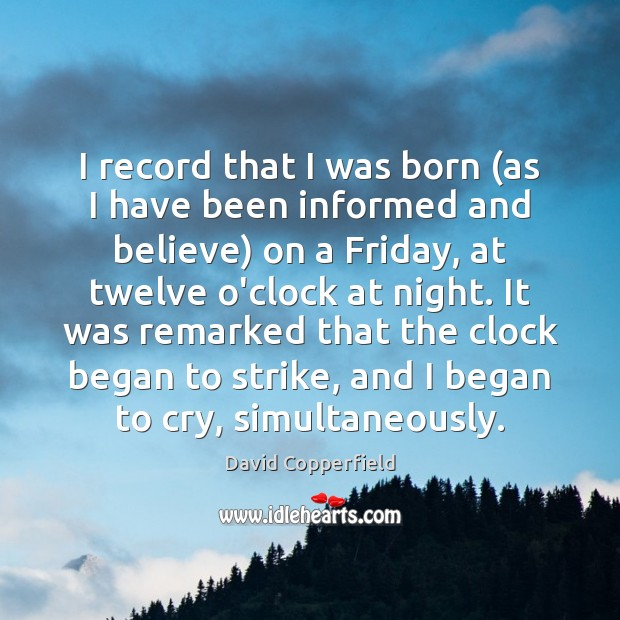 I record that I was born (as I have been informed and Image
