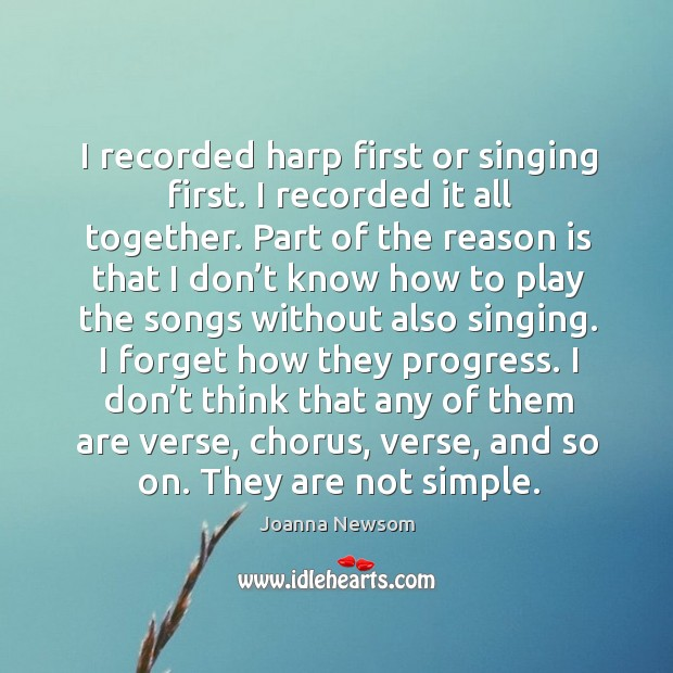 I recorded harp first or singing first. Joanna Newsom Picture Quote