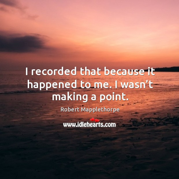 I recorded that because it happened to me. I wasn't making a point. Image