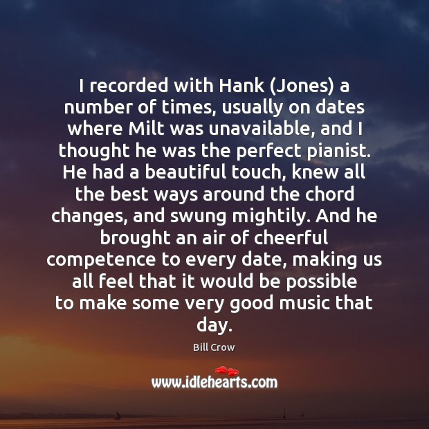 Image, I recorded with Hank (Jones) a number of times, usually on dates