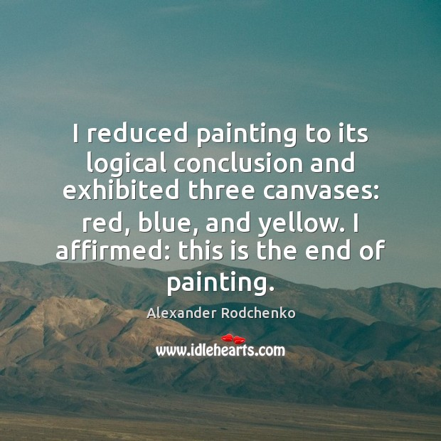 Image, I reduced painting to its logical conclusion and exhibited three canvases: red,