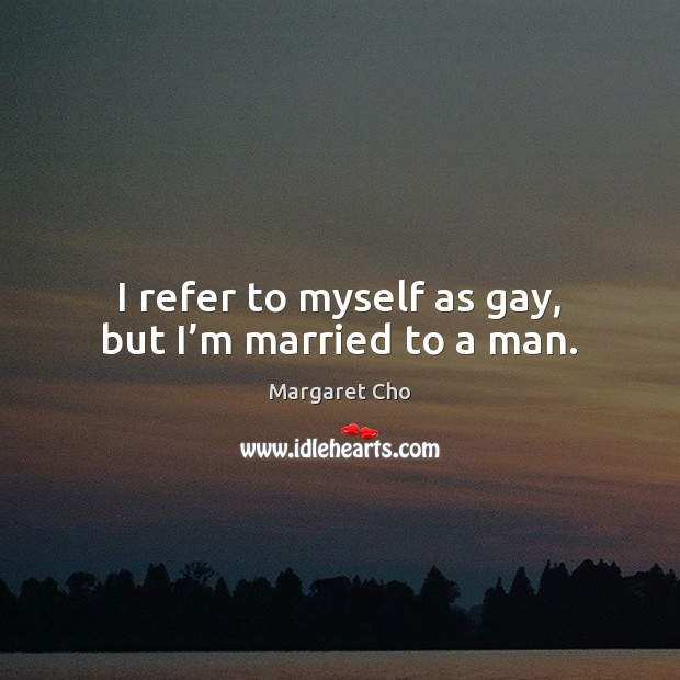 I refer to myself as gay, but I'm married to a man. Image