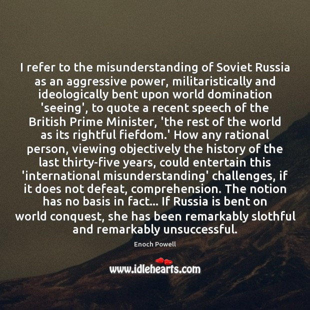 I refer to the misunderstanding of Soviet Russia as an aggressive power, Misunderstanding Quotes Image