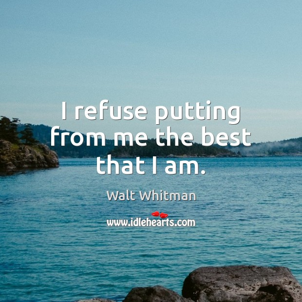I refuse putting from me the best that I am. Image
