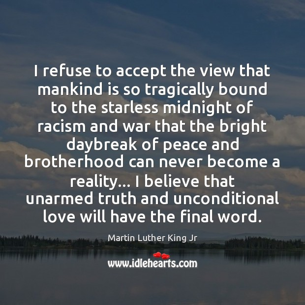 I refuse to accept the view that mankind is so tragically bound Unconditional Love Quotes Image