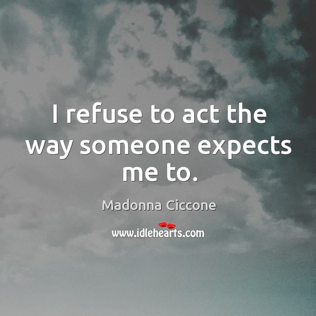 Image, I refuse to act the way someone expects me to.
