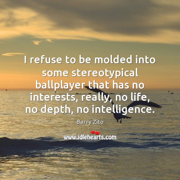 Image, I refuse to be molded into some stereotypical ballplayer that has no
