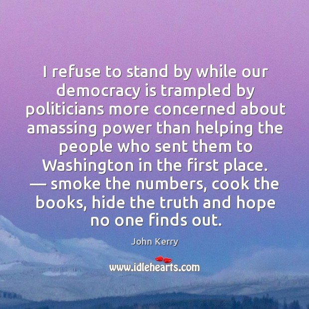 I refuse to stand by while our democracy is trampled by politicians Image
