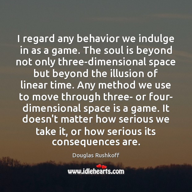 I regard any behavior we indulge in as a game. The soul Image