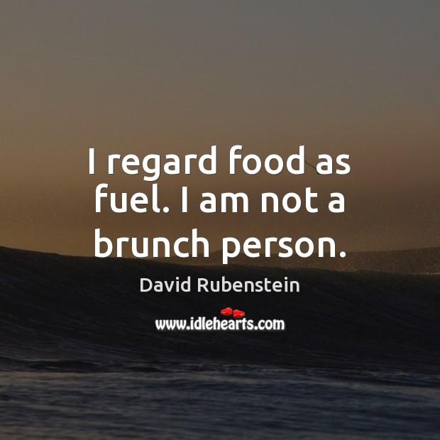 Image, I regard food as fuel. I am not a brunch person.