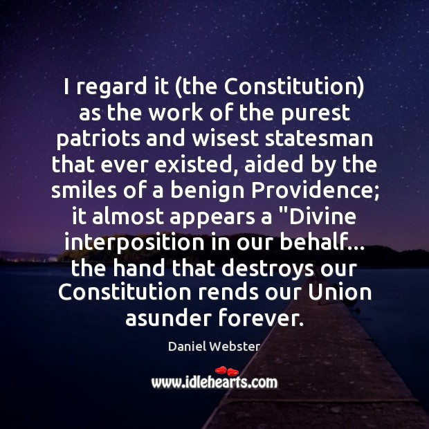 I regard it (the Constitution) as the work of the purest patriots Daniel Webster Picture Quote