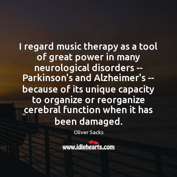 I regard music therapy as a tool of great power in many Oliver Sacks Picture Quote