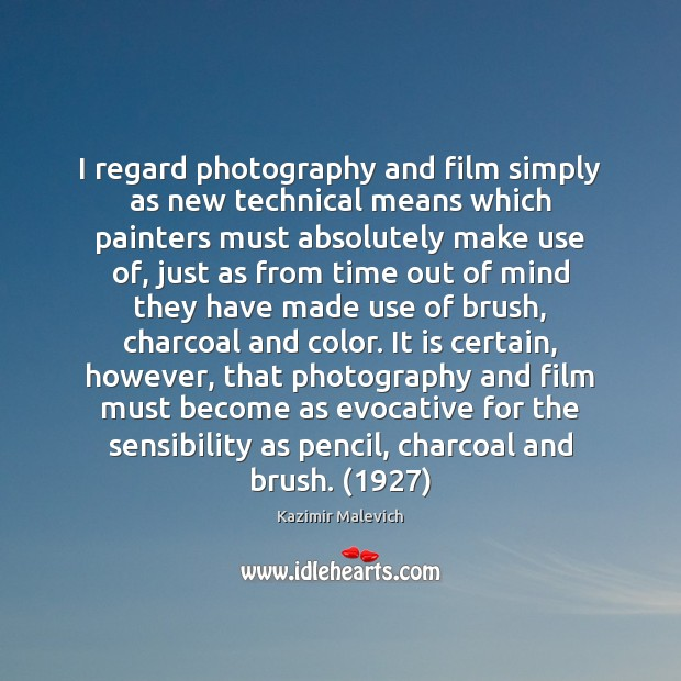 I regard photography and film simply as new technical means which painters Image