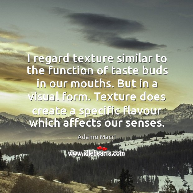 I regard texture similar to the function of taste buds in our Image