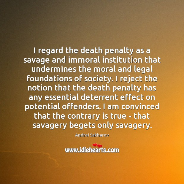 Image, I regard the death penalty as a savage and immoral institution that