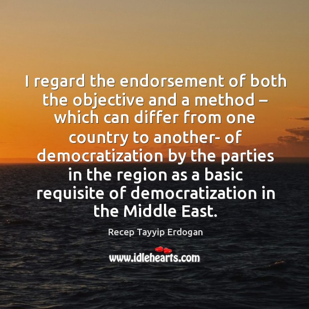 I regard the endorsement of both the objective and a method – which can differ from Recep Tayyip Erdogan Picture Quote