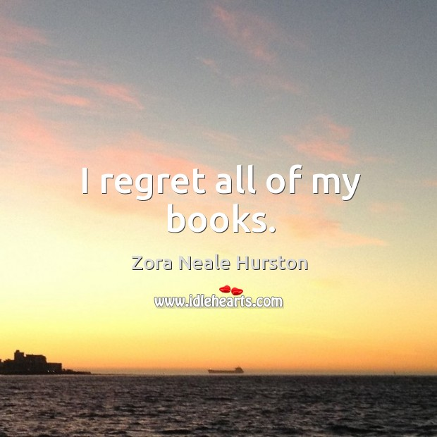 I regret all of my books. Image