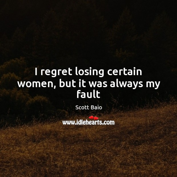 I regret losing certain women, but it was always my fault Scott Baio Picture Quote