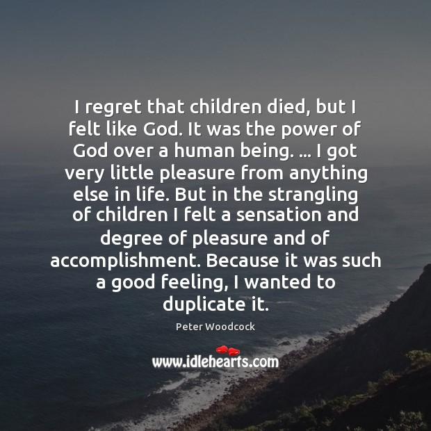 I regret that children died, but I felt like God. It was Image