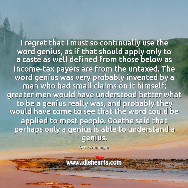 I regret that I must so continually use the word genius, as Otto Weininger Picture Quote