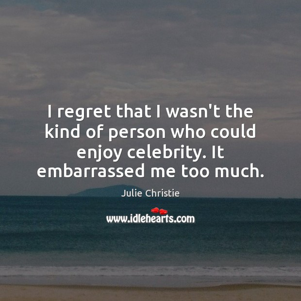 I regret that I wasn't the kind of person who could enjoy Julie Christie Picture Quote